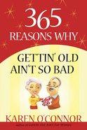 365 Reasons Why Gettin Old Ain't So Bad eBook