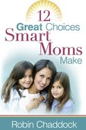 12 Great Choices Smart Moms Make eBook