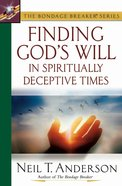Bondage Breaker: Finding God's Will in Spiritually Deceptive Times eBook