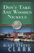 Dont Take Any Wooden Nickels (#02 in Million Dollar Mysteries Series)