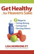 Get Healthy, For Heaven's Sake eBook