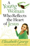 A Young Woman Who Reflects the Heart of Jesus eBook