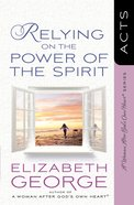 Relying on the Power of the Spirit (Woman After God's Own Heart Study Series)