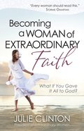 Becoming a Woman of Extraordinary Faith eBook