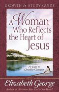 A Woman Who Reflects the Heart of Jesus (Growth And Study Guide)