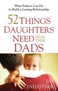 52 Things Daughters Need From Their Dads eBook