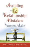 Avoiding the 12 Relationship Mistakes Women Make eBook