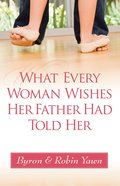 What Every Woman Wishes Her Father Had Told Her eBook