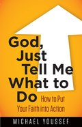 God, Just Tell Me What to Do (Leading The Way Through The Bible Series)