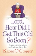 Lord, How Did I Get This Old So Soon? eBook