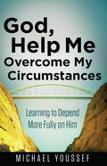 God, Help Me Overcome My Circumstances eBook