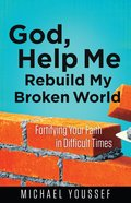 God, Help Me Rebuild My Broken World (Leading The Way Through The Bible Series)