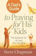 A Dad's Guide to Praying For His Kids eBook