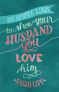101 Simple Ways to Show Your Husband You Love Him eBook