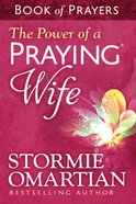 Power of a Praying, The: Wife Book of Prayers (Book Of Prayers Series)