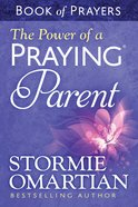 The Power of a Praying Parent (Book Of Prayers Series) eBook