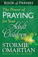 The Power of Praying For Your Adult Children (Book Of Prayers Series) eBook