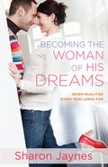 Becoming the Woman of His Dreams eBook