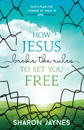 How Jesus Broke the Rules to Set You Free eBook