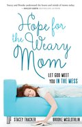 Hope For the Weary Mom: Let God Meet You in the Mess eBook