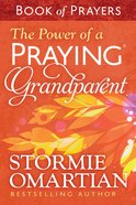 The Power of a Praying Grandparent (Book Of Prayers Series) eBook
