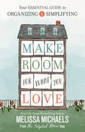 Make Room For What You Love: The Inspired Room's Guide to Decluttering and Organizing eBook