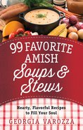 99 Favorite Amish Soups and Stews