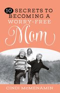 10 Secrets to Becoming a Worry-Free Mom eBook