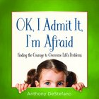 Ok, I Admit It, I'm Afraid eBook