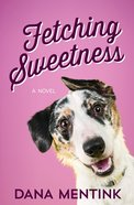 Fetching Sweetness (#02 in Love Unleashed Series) eBook