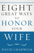 Eight Great Ways? to Honor Your Wife eBook