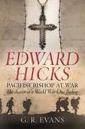 Edward Hicks: Pacifist Bishop At War eBook