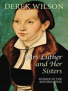 Mrs Luther and Her Sisters: Women in the Reformation eBook