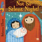 Not So Silent Night Board Book