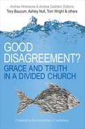 Good Disagreement? Grace and Truth in a Divided Church Paperback