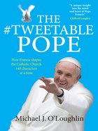 Tweetable Pope: The How Francis Shapes the Catholic Church 140 Characters At a Time eBook
