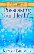 90 Days to Possessing Your Healing Paperback