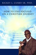 How to Stay Focused on a Christian Journey eBook