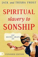 Spiritual Slavery to Sonship Expanded Edition: Your Destiny Awaits You eBook