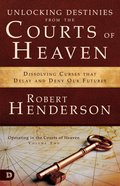 Unlocking Destinies From the Courts of Heaven - Dissolving Curses That Delay and Deny Our Futures (#01 in Official Courts Of Heaven Series)