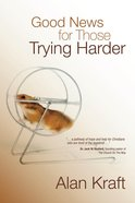 Good News For Those Trying Harder eBook
