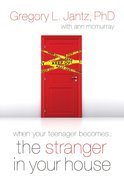 When Your Teenager Becomes the Stranger in Your House eBook