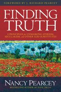 Finding Truth: 5 Principles For Unmasking Atheism, Secularism and Other God Substitutes eBook