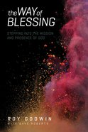 The Way of Blessing: Stepping Into the Mission and Presence of God eBook