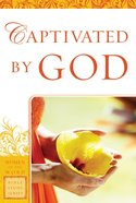 Captivated By God (Women Of The Word Bible Study Series)
