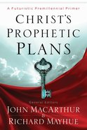 Christ's Prophetic Plans: A Futuristic Premillennial Primer eBook