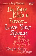 Do Your Kids a Favor...Love Your Spouse eBook