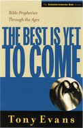 The Best is Yet to Come (Understanding God Series) eBook