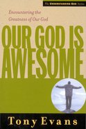 Our God is Awesome (Understanding God Series)