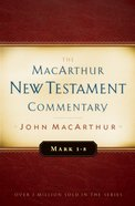 Mark 1-8 (Macarthur New Testament Commentary Series)